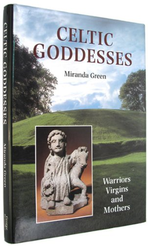 Celtic Goddesses: Warriors, Virgins and Mothers