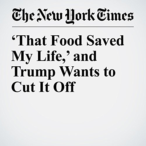 'That Food Saved My Life,' and Trump Wants to Cut It Off copertina
