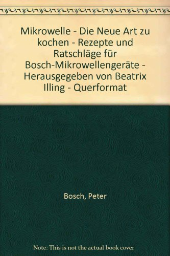 Mikrowelle - Die Neue Art zu kochen - Rezepte und Ratschläge für Bosch-Mikrowellengeräte - Herausgegeben von Beatrix Illing - Querformat
