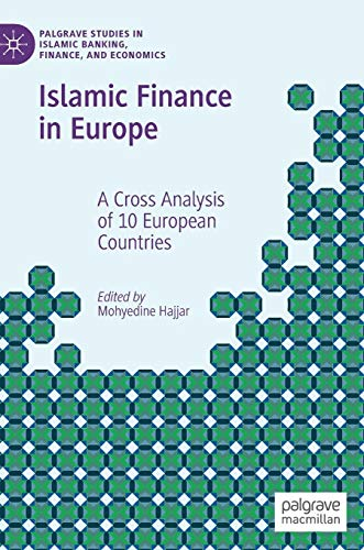 Download Islamic Finance in Europe: A Cross Analysis of 10 European Countries (Palgrave Studies in Islamic Banking, Finance, and Economics) 3030040933