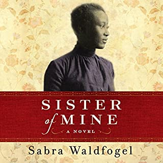 Sister of Mine     A Novel              By:                                                                                                                                 Sabra Waldfogel                               Narrated by:                                                                                                                                 Bahni Turpin                      Length: 17 hrs and 22 mins     84 ratings     Overall 4.7