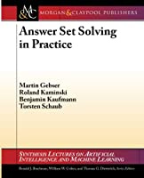 Answer Set Solving in Practice (Synthesis Lectures on Artificial Intelligence and Machine Learning)