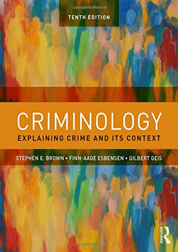 Compare Textbook Prices for Criminology: Explaining Crime and Its Context 10 Edition ISBN 9781138601796 by Brown, Stephen E.,Esbensen, Finn-Aage,Geis, Gilbert