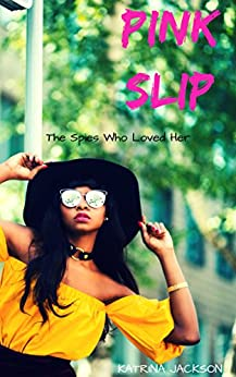 Pink Slip (The Spies Who Loved Her Book 1) by [Katrina Jackson]
