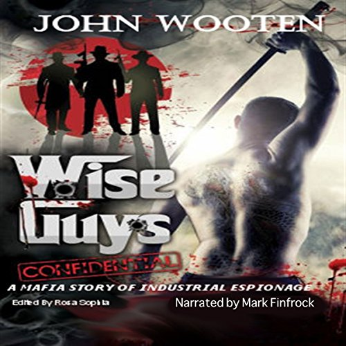 Wise Guys Confidential     A Mafia Story of Industrial Espionage              By:                                                                                                                                 John Wooten                               Narrated by:                                                                                                                                 Mark Finfrock                      Length: 7 hrs and 14 mins     Not rated yet     Overall 0.0