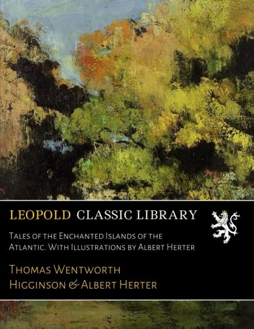 辛な過言抹消Tales of the Enchanted Islands of the Atlantic. With Illustrations by Albert Herter