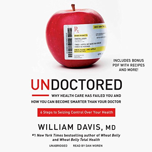 Undoctored     Why Health Care Has Failed You and How You Can Become Smarter Than Your Doctor              Written by:                                                                                                                                 William Davis MD                               Narrated by:                                                                                                                                 Dan Woren                      Length: 15 hrs and 36 mins     7 ratings     Overall 5.0