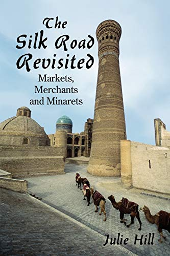 The Silk Road Revisited: Markets, Merchants and Minaretsの詳細を見る