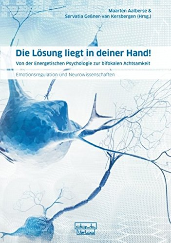 Die Lösung liegt in deiner Hand!: Von der Energetischen Psychologie zur bifokalen Achtsamkeit - Emotionsregulation und Neurowissenschaften
