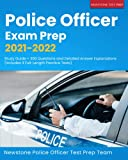 Police Officer Exam Prep 2021-2022: Study Guide + 300 Questions and Detailed Answer Explanations (Includes 4 Full-Length Practice Tests)