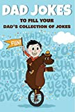 DAD JOKES to fill your dad s collection of jokes: Joke book with dad jokes, silly jokes, bad jokes even joke for kids !