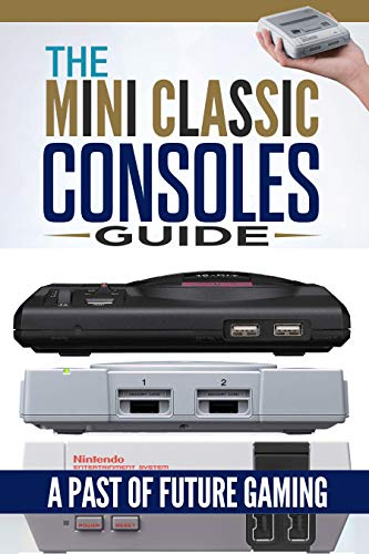 Retro Game Console: The Mini Classic Consoles Guide – A Past of Future Gaming | Modern video game console history of classic edition book
