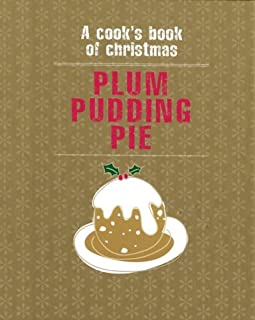 Plum Pudding Pie : A Cook's Book of Christmas