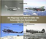 Die Flugzeuge und Hubschrauber des Österreichischen Bundesheeres. Airplanes and Helicopters of the Austrian Armed Forces: Von 1955 bis heute. From 1955 to Today.