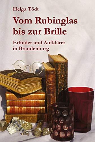 Vom Rubinglas bis zur Brille: Erfinder und Aufklärer in Brandenburg