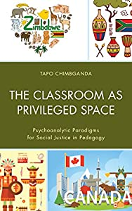 The Classroom as Privileged Space: Psychoanalytic Paradigms for Social Justice in Pedagogy (Race and Education in the Twenty-First Century)