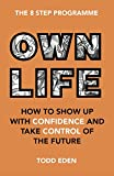 Own Life: How to Show Up with Confidence and Take Control of the Future