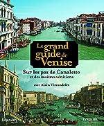 Le grand guide de Venise - Sur les pas de Canaletto et des maîtres vénitiens d'Alain Vircondelet