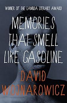 Memories That Smell Like Gasoline by [David Wojnarowicz]