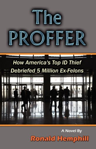 The Proffer: How America's Top Id Thief Debriefed 5 Million Ex-Felons