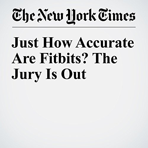 Just How Accurate Are Fitbits? The Jury Is Out audiobook cover art
