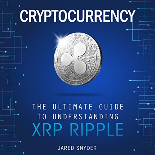 Cryptocurrency: The Ultimate Guide to Understanding XRP Ripple audiobook cover art