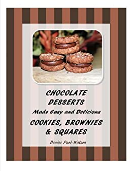 Chocolate Desserts Made Easy and Delicious - Cookies, Brownies & Squares by [Denise Paré-Watson, Urbnspice]