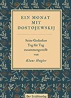 Ein Monat mit Dostojewskij: Seine Gedanken Tag fuer Tag