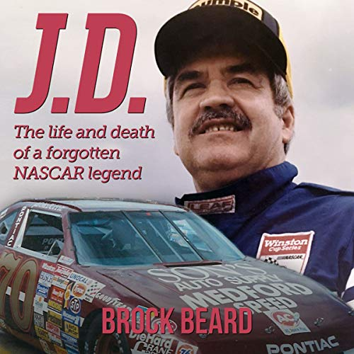 J.D.     The Life and Death of a Forgotten NASCAR Legend              By:                                                                                                                                 Brock Beard                               Narrated by:                                                                                                                                 Dwayne F. Chew                      Length: 9 hrs and 26 mins     2 ratings     Overall 5.0