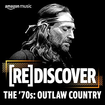 REDISCOVER The '70s: Outlaw Country