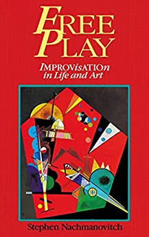 Free Play: Improvisation in Life and Art by [Stephen Nachmanovitch]