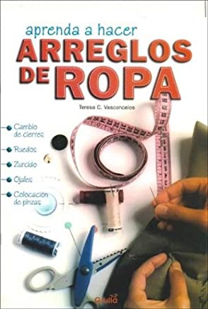 Aprenda a Hacer Arreglos De Ropa (Spanish Edition)