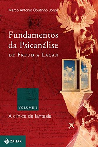 Fundamentos da psicanálise de Freud a Lacan 2: A clínica da fantasia (Transmissão da Psicanálise)