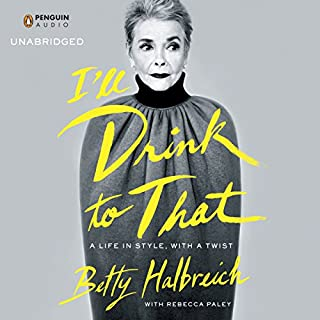 I'll Drink to That     A Life in Style, with a Twist              By:                                                                                                                                 Betty Halbreich,                                                                                        Rebecca Paley                               Narrated by:                                                                                                                                 Jane Curtin                      Length: 8 hrs and 39 mins     297 ratings     Overall 4.4