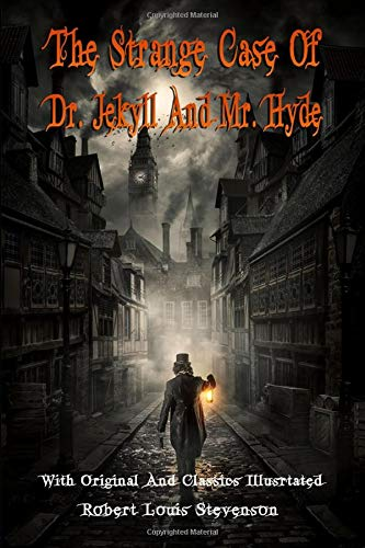 The Strange Case Of Dr. Jekyll And Mr. Hyde (Illustrated): Classic Book by Robert Louis Stevenson with Original Illustration