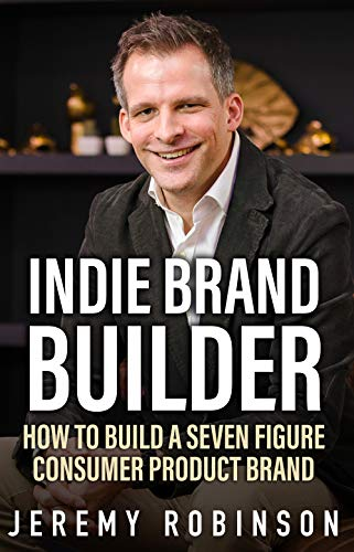 Indie Brand Builder : How to Build A Seven Figure Consumer Product Brand (English Edition)