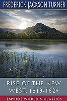 Rise of the New West, 1819-1829 (Esprios Classics)