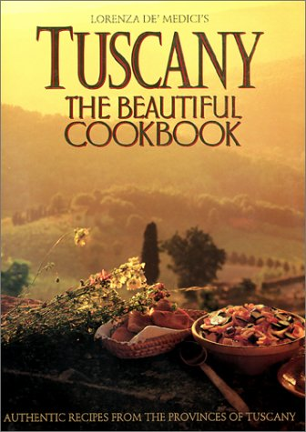 Tuscany: The Beautiful Cookbook by Lorenza de Medici