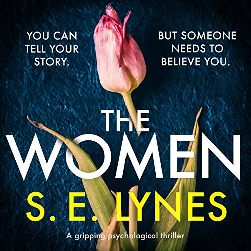 The Women: A gripping psychological thriller                   By:                                                                                                                                 S.E. Lynes                               Narrated by:                                                                                                                                 Tamsin Kennard                      Length: 11 hrs and 13 mins     90 ratings     Overall 4.1