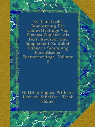 Systematische Bearbeitung Der Schmetterlinge Von Europa: Zugleich Als Text, Revision Und Supplement Zu Jakob Hübner's Sammlung Europäischer Schmetterlinge, Volume 2