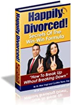 Happily Divorced! Secrets of the Win-Win Formula: How to Break Up - Without Breaking Down