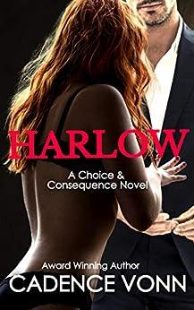HARLOW: A Choice & Consequence Novel by [Cadence Vonn]