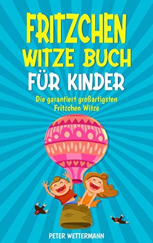 Fritzchen Witze Buch für Kinder: Geschenk für Mädchen und Jungen ab 8 Jahren, Witzebuch mit den besten Kinderwitzen, Kinderbücher