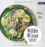 Wilde Wiese  50 Rezepte mit Wildpflanzen und Wildk