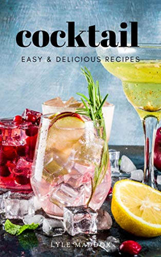 Amazon Com Cocktail Recipes Easy Delicious Making Your Favorite Drinks 50 Recipes For The Home Bartender Ebook Maddox Lyle Kindle Store