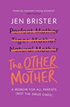 The Other Mother: A Memoir for All Parents (Not the Smug Ones)