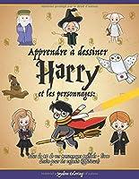 Apprendre à dessiner Harry et les personnages: Plus de 40 de vos personnages préférés - livre dessin pour les enfants...