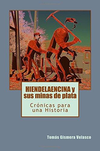 HIENDELAENCINA y sus minas de plata: Crónicas para una Historia