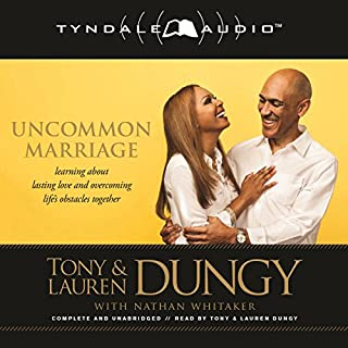 Uncommon Marriage     Learning About Lasting Love and Overcoming Life's Obstacles Together              By:                                                                                                                                 Tony Dungy,                                                                                        Lauren Dungy,                                                                                        Nathan Whitaker                               Narrated by:                                                                                                                                 Tony Dungy,                                                                                        Lauren Dungy                      Length: 6 hrs and 17 mins     65 ratings     Overall 4.7