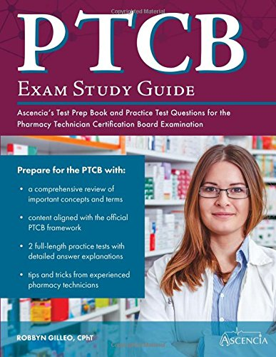 PTCB Exam Study Guide: Ascencia's Test Prep Book and Practice Test Questions for the Pharmacy Technician Certification Board Examination